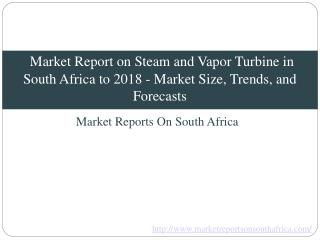 Market Report on Steam and Vapor Turbine in South Africa to 2018 - Market Size, Trends, and Forecasts