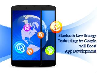 Bluetooth Low Energy Technology by Google will Boost App Development