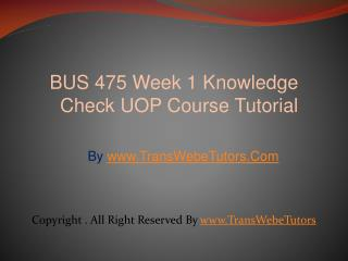 BUS 475 Week 1 Knowledge Check UOP Course