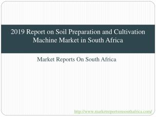 2019 Report on Soil Preparation and Cultivation Machine Market in South Africa