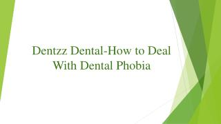 Dentzz Dental-How to Deal With Dental Phobia