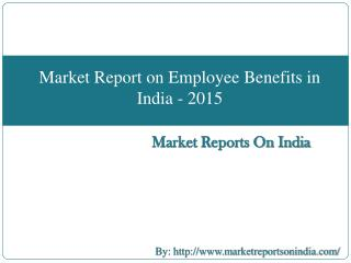 Market Report on Employee Benefits in India - 2015