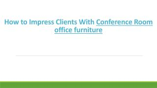 How to Impress Clients With Conference Room Office Furniture