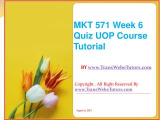 MKT 571 Week 6 Quiz UOP Course Tutorial