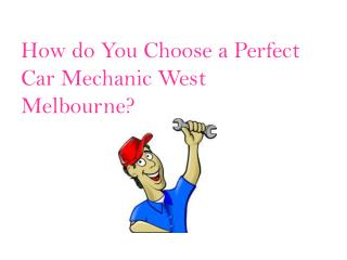 Choosing Car Mechanic West Melbourne