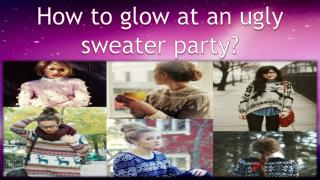 How to glow at an ugly sweater party?