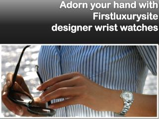 Adorn your hand with Firstluxurysitedesigner wrist watches
