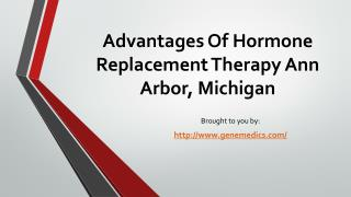 Advantages Of Hormone Replacement Therapy Ann Arbor, Michigan