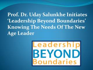 Prof. Dr. Uday Salunkhe Initiates 'Leadership Beyond Boundaries' Knowing The Needs Of The New Age Leader