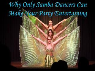Why Only Samba Dancers Cannot Make Your Party Entertaining