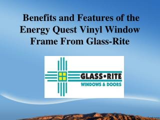 Benefits and Features of the Energy Quest Vinyl Window Frame From Glass-Rite