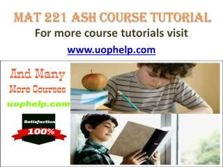 MAT 221 ASH COURSE TUTORIAL/ UOPHELP