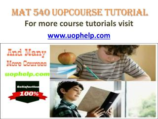 MAT 540 UOP COURSE TUTORIAL/ UOPHELP