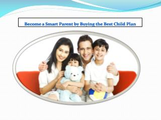 Become a Smart Parent by Buying the Best Child Plan
