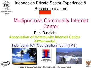 Indonesian Private Sector Experience  Recommendation:   Multipurpose Community Internet Center