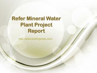Refer Mineral Water Plant Project Report