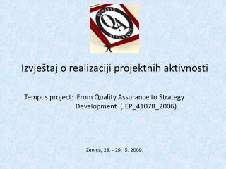 Izvje taj o realizaciji projektnih aktivnosti   Tempus project:  From Quality Assurance to Strategy             Developm