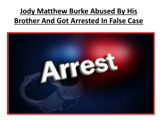 Jody Matthew Burke Abused By His Brother And Got Arrested In False Case