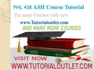 PHL 458 UOP  Course Tutorial/ Tutorialrank