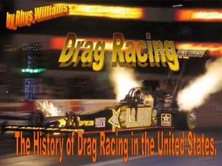 Drag racing first started with hot rodders racing quarter mile tracks, usually in dry lake beds in post World War II yea