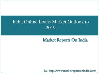India Online Loans Market Outlook to 2019