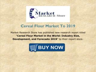 Cereal Flour Market in the World: Industry Size, Development, and Forecasts 2019