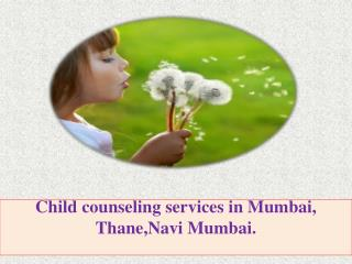 Child counseling services in Mumbai, Thane,Navi Mumbai.