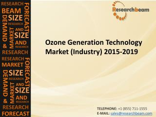 Global Ozone Generation Technology Market Opportunity, Share, Growth, Share, Trends  2015-2019