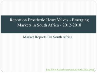 Report on Prosthetic Heart Valves - Emerging Markets in South Africa - 2012-2018