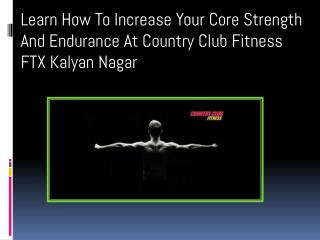Learn How To Increase Your Core Strength And Endurance At Country Club Fitness FTX Kalyan Nagar