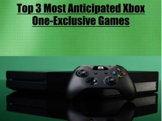 Top 3 Most Anticipated Xbox One-Exclusive Games