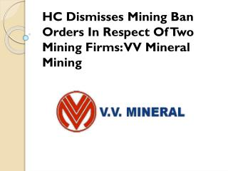 HC Dismisses Mining Ban Orders In Respect Of Two Mining Firms VV Mineral Mining
