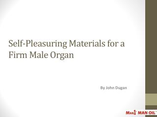 Self-Pleasuring Materials for a Firm Male Organ