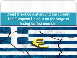 Could Grexit be just around the corner The European Union is on the verge of losing its first member