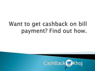 Want to get cashback on bill payment find out how.