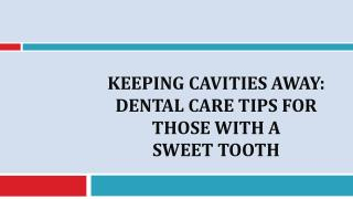 Keeping Cavities Away: Dental Care Tips for those with a Sweet Tooth