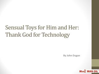 Sensual Toys for Him and Her: Thank God for Technology