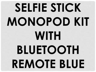 SELFIE STICK MONOPOD KIT WITH BLUETOOTH REMOTE BLUE