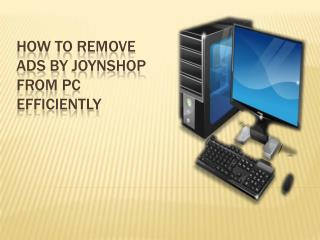 Tips to remove Ads by JoyNShop adware from PC