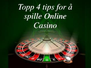 Topp 4 tips for å spille Online Casino