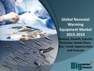 Global Neonatal Warming Equipment Market 2015-2019 - Size, Share, Demand, Growth & Opportunities
