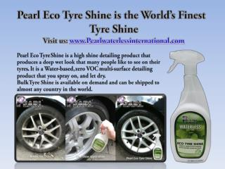 Pearl Eco Tyre Shine is the World's Finest Tyre Shine