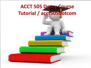 ACCT 505 Devry Course Tutorial / acct505dotcom