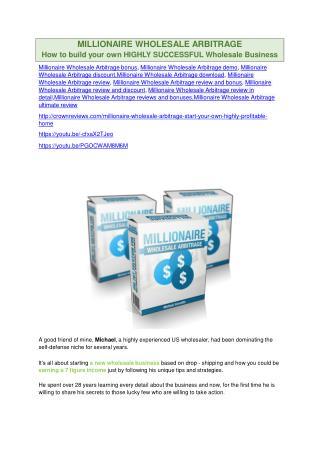 Millionaire Wholesale Arbitrage  review and (SECRET) $13600 bonus