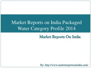 Market Reports on India Packaged Water Category Profile 2014