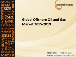 Global Offshore Oil and Gas Market (Industry) 2015-2019 –  Challenge, Driver, Trends, Share, Growth, Share, Analysis