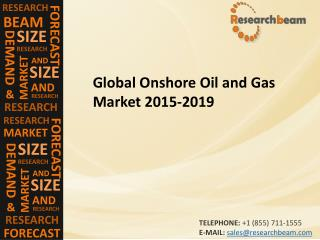 Global Onshore Oil and Gas  Market (Industry) 2015-2019 –  Challenge, Driver, Trends, Share, Growth, Share, Analysis