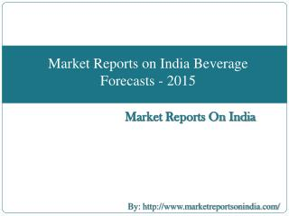 Market Reports on India Beverage Forecasts - 2015