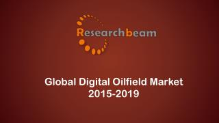 New Look into Global Digital Oilfield Market 2015-2019