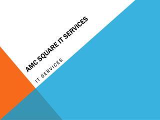 Amc square IT services